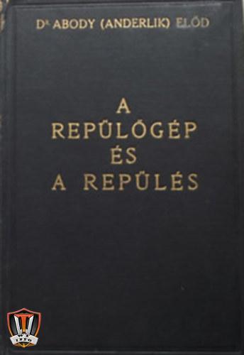 Dr Abody (Anderlik) Elod A repulogep es a repules