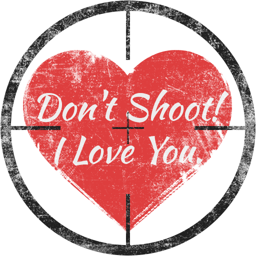 Don't Shoot I love you!